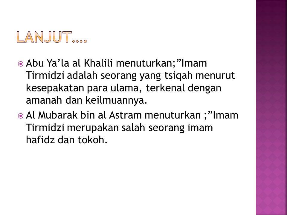  Kitab al jami', terkenal dengan sebutan sunan at Tirmidzi  Kitab Al 'llal  Kitab Asy Syamail an Nabawiyyah  Kitab Tasmiyyatul ashabi ashhabi rasulilah sallallahu 'alaihi wa sallam