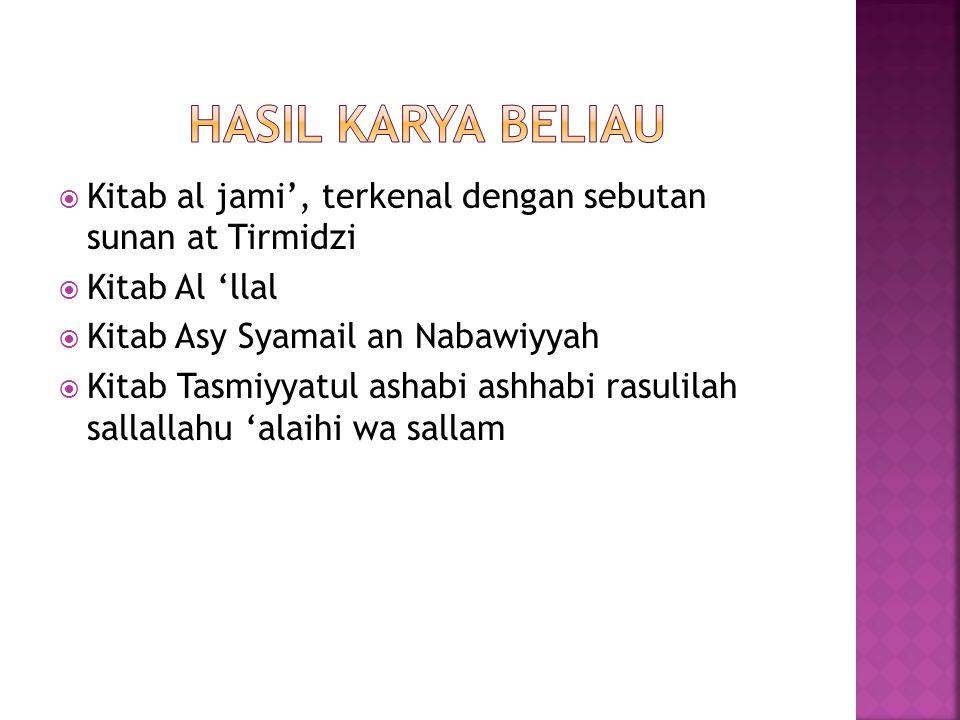  Kitab al jami', terkenal dengan sebutan sunan at Tirmidzi  Kitab Al 'llal  Kitab Asy Syamail an Nabawiyyah  Kitab Tasmiyyatul ashabi ashhabi rasu