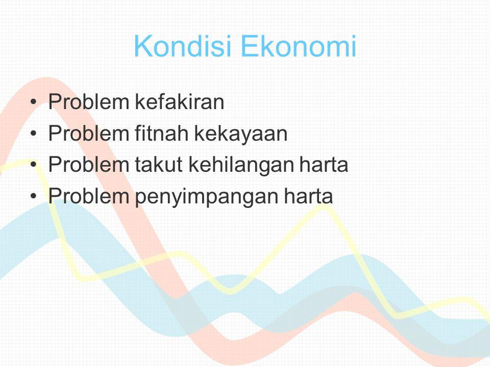 Kondisi Ekonomi Problem kefakiran Problem fitnah kekayaan Problem takut kehilangan harta Problem penyimpangan harta