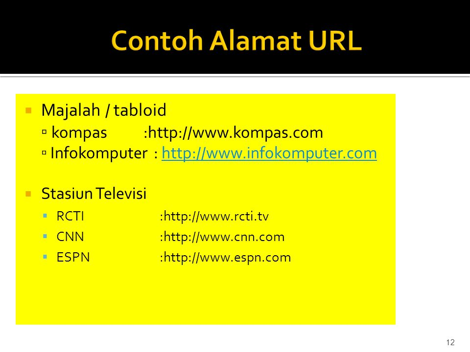  Majalah / tabloid ▫ kompas :http://www.kompas.com ▫ Infokomputer : http://www.infokomputer.comhttp://www.infokomputer.com  Stasiun Televisi  RCTI:http://www.rcti.tv  CNN:http://www.cnn.com  ESPN:http://www.espn.com 12