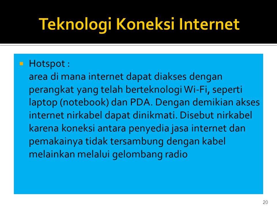  Hotspot : area di mana internet dapat diakses dengan perangkat yang telah berteknologi Wi-Fi, seperti laptop (notebook) dan PDA.
