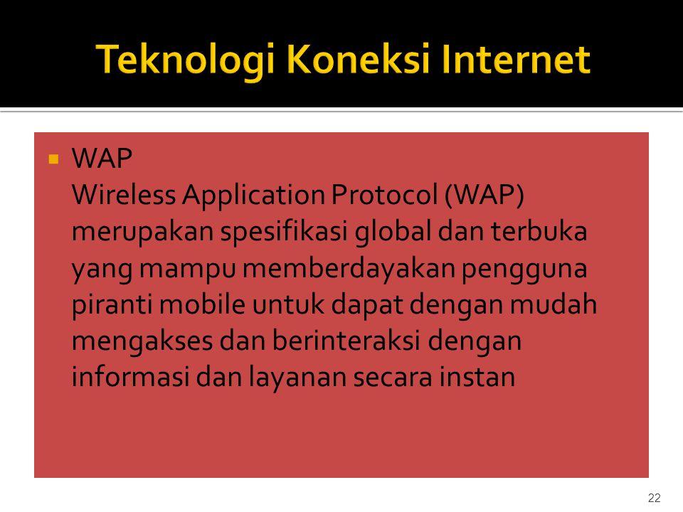  WAP Wireless Application Protocol (WAP) merupakan spesifikasi global dan terbuka yang mampu memberdayakan pengguna piranti mobile untuk dapat dengan mudah mengakses dan berinteraksi dengan informasi dan layanan secara instan 22