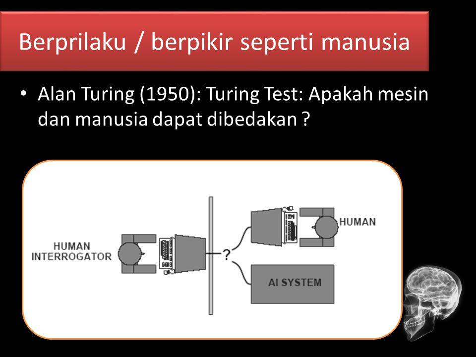 Alan Turing (1950): Turing Test: Apakah mesin dan manusia dapat dibedakan ? Berprilaku / berpikir seperti manusia