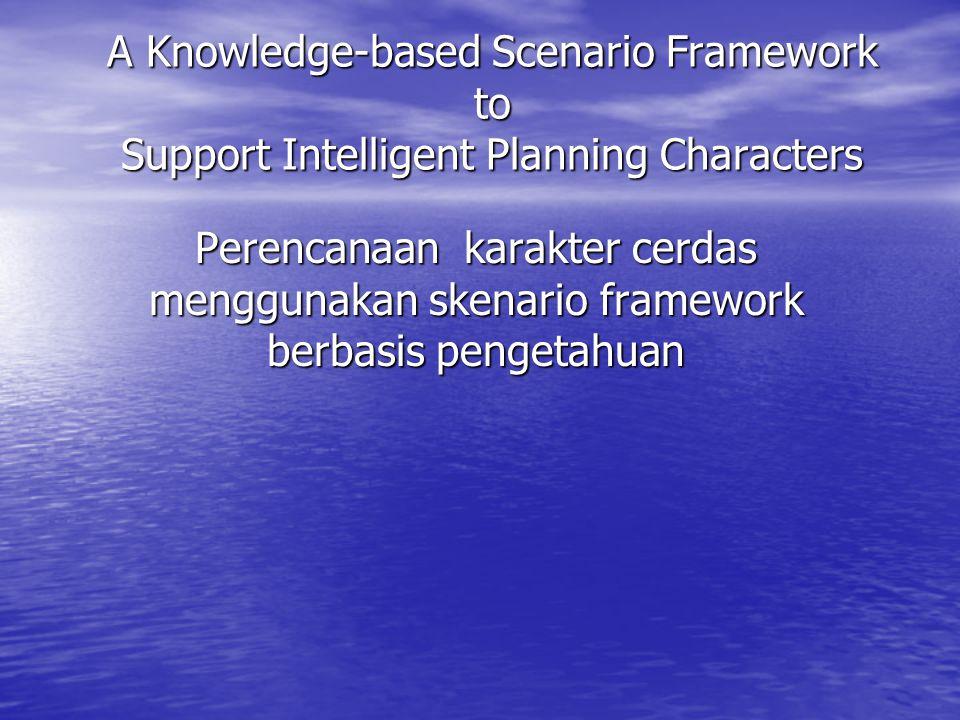A Knowledge-based Scenario Framework to Support Intelligent Planning Characters Perencanaan karakter cerdas menggunakan skenario framework berbasis pengetahuan