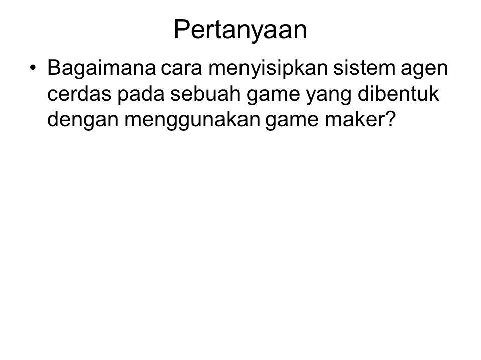 Pertanyaan Bagaimana cara menyisipkan sistem agen cerdas pada sebuah game yang dibentuk dengan menggunakan game maker