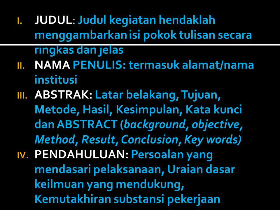 I. JUDUL: Judul kegiatan hendaklah menggambarkan isi pokok tulisan secara ringkas dan jelas II. NAMA PENULIS: termasuk alamat/nama institusi III. ABST