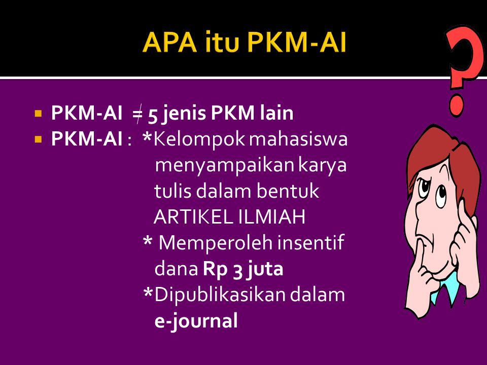  PKM-AI = 5 jenis PKM lain  PKM-AI : *Kelompok mahasiswa menyampaikan karya tulis dalam bentuk ARTIKEL ILMIAH * Memperoleh insentif dana Rp 3 juta *