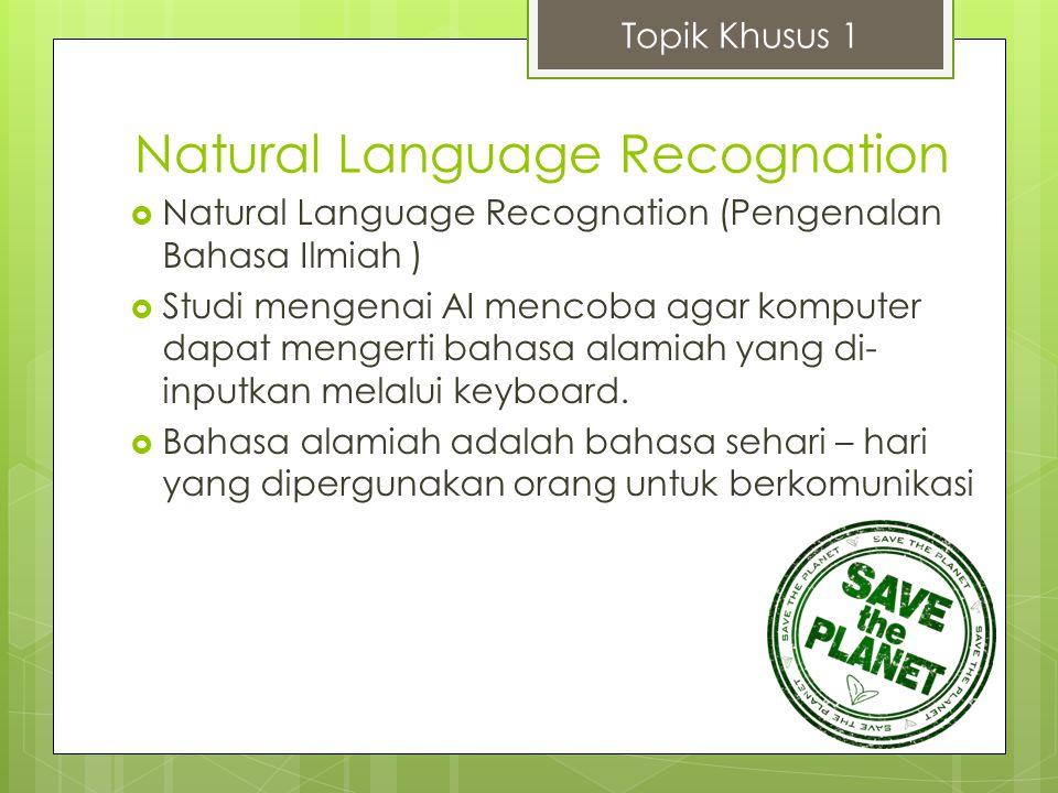 Natural Language Recognation  Natural Language Recognation (Pengenalan Bahasa Ilmiah )  Studi mengenai AI mencoba agar komputer dapat mengerti bahas