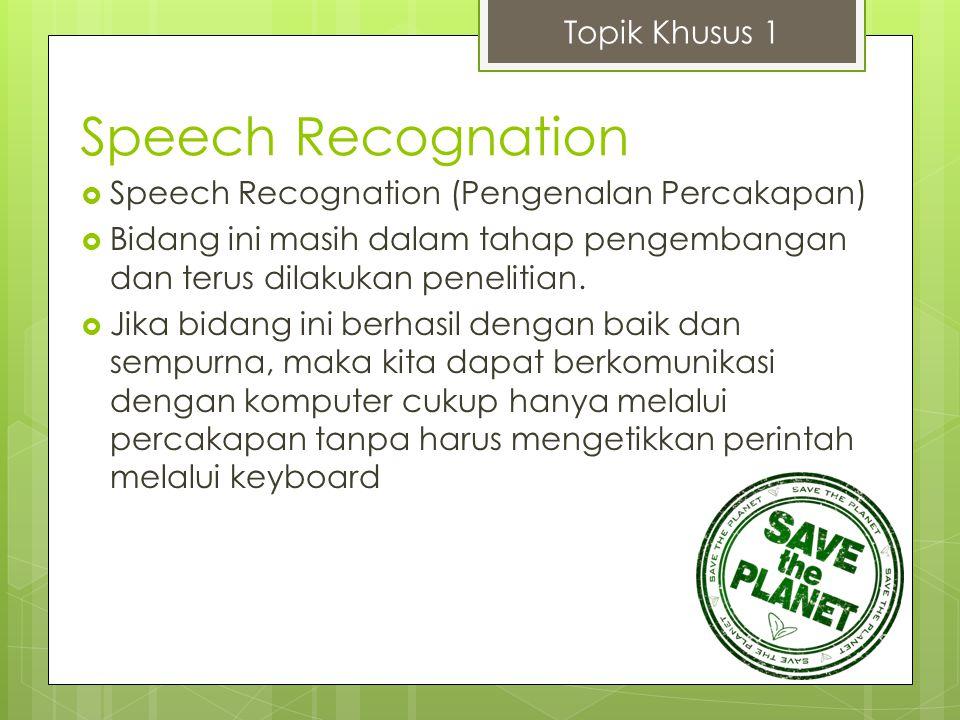 Speech Recognation  Speech Recognation (Pengenalan Percakapan)  Bidang ini masih dalam tahap pengembangan dan terus dilakukan penelitian.  Jika bid