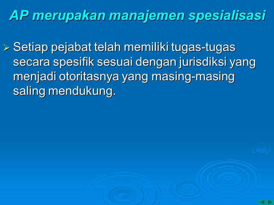 AP merupakan manajemen spesialisasi  Setiap pejabat telah memiliki tugas-tugas secara spesifik sesuai dengan jurisdiksi yang menjadi otoritasnya yang