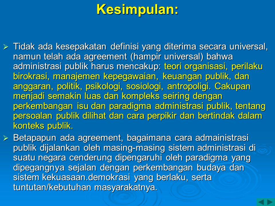 Kesimpulan:  Tidak ada kesepakatan definisi yang diterima secara universal, namun telah ada agreement (hampir universal) bahwa administrasi publik ha