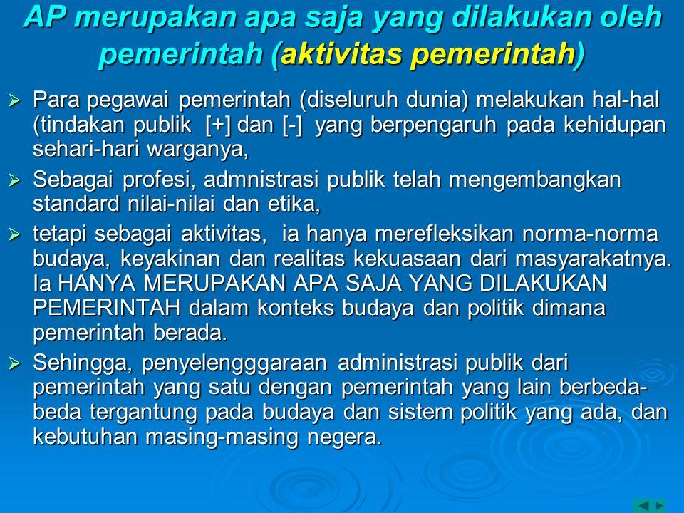 AP merupakan apa saja yang dilakukan oleh pemerintah (aktivitas pemerintah)  Para pegawai pemerintah (diseluruh dunia) melakukan hal-hal (tindakan pu