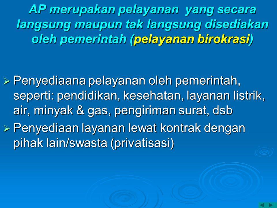 AP merupakan pelayanan yang secara langsung maupun tak langsung disediakan oleh pemerintah (pelayanan birokrasi)  Penyediaana pelayanan oleh pemerint