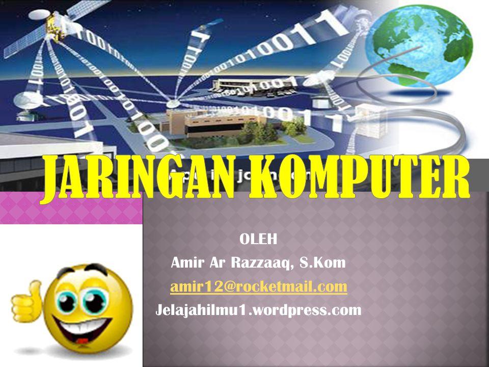 OLEH Amir Ar Razzaaq, S.Kom amir12@rocketmail.com Jelajahilmu1.wordpress.com