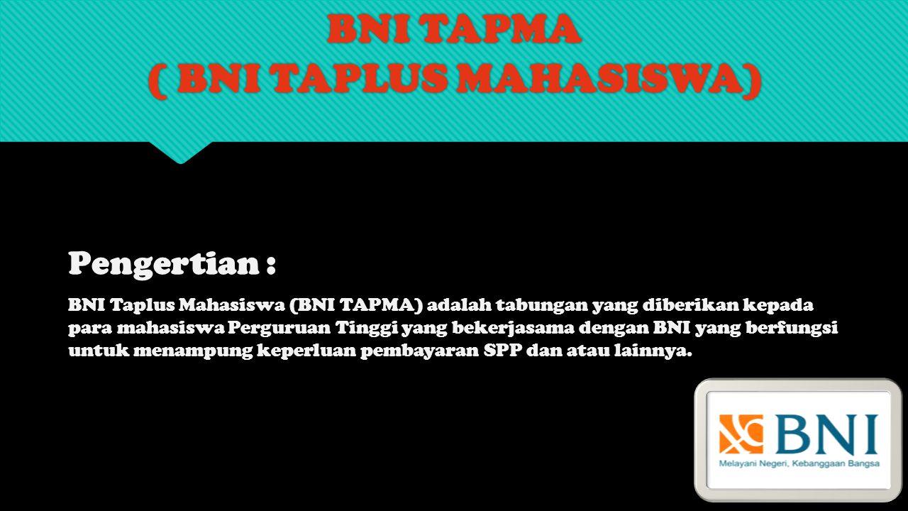 BNI TAPMA ( BNI TAPLUS MAHASISWA) Pengertian : BNI Taplus Mahasiswa (BNI TAPMA) adalah tabungan yang diberikan kepada para mahasiswa Perguruan Tinggi