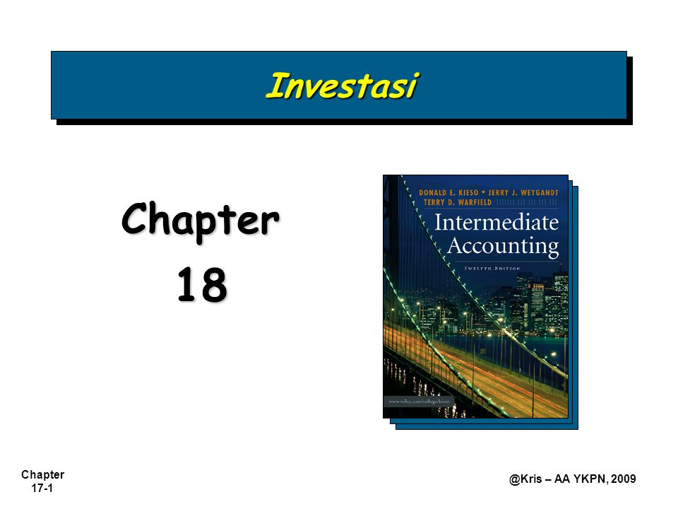 Chapter 17-22 @Kris – AA YKPN, 2009 Holdings of Less Than 20% Akuntansi setelah perolehan Harga Pasar Tersedia Nilai dan laporkan investasi dengan menggunakan metoda nilai wajar.