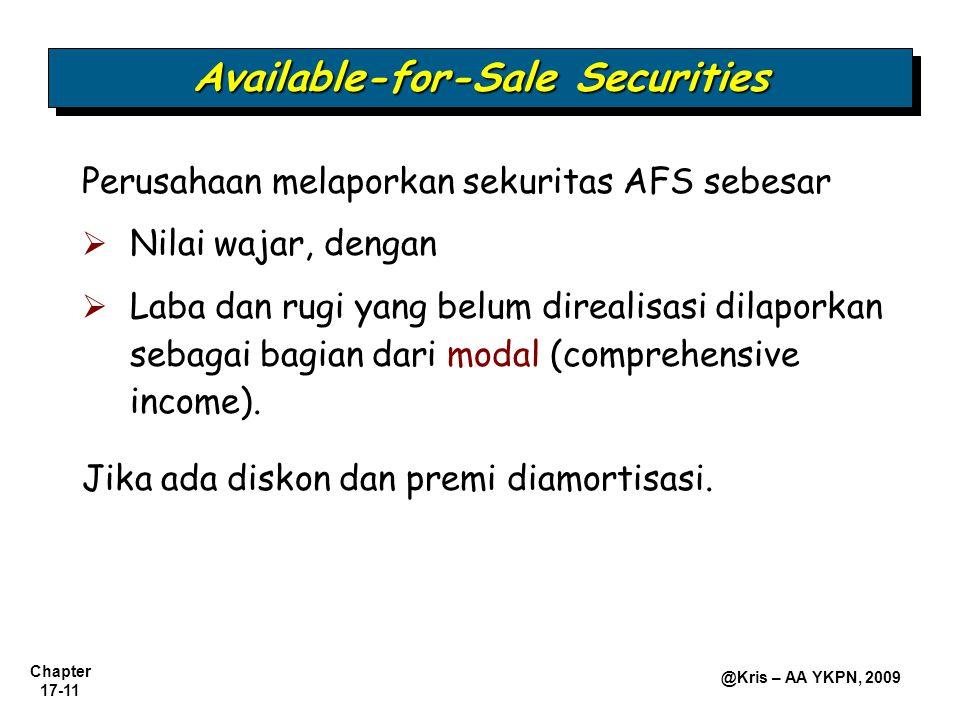 Chapter 17-11 @Kris – AA YKPN, 2009 Perusahaan melaporkan sekuritas AFS sebesar  Nilai wajar, dengan  Laba dan rugi yang belum direalisasi dilaporkan sebagai bagian dari modal (comprehensive income).