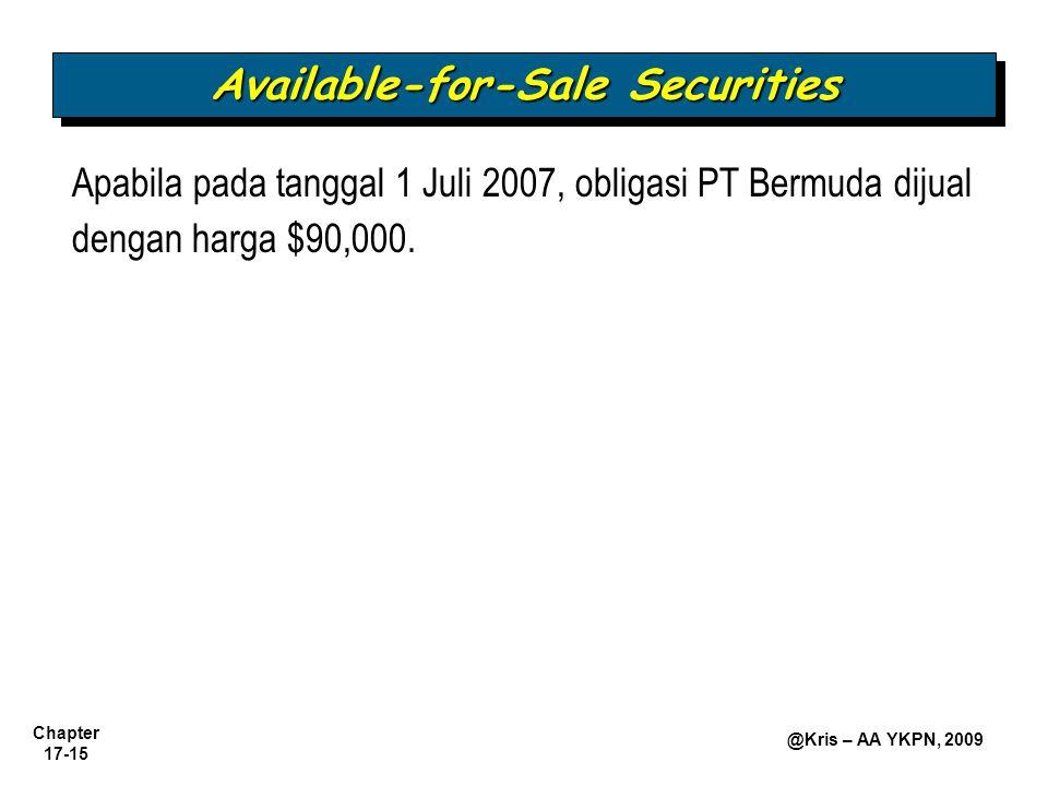 Chapter 17-15 @Kris – AA YKPN, 2009 Available-for-Sale Securities Apabila pada tanggal 1 Juli 2007, obligasi PT Bermuda dijual dengan harga $90,000.