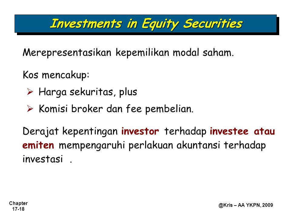 Chapter 17-18 @Kris – AA YKPN, 2009 Investments in Equity Securities Merepresentasikan kepemilikan modal saham. Kos mencakup:  Harga sekuritas, plus