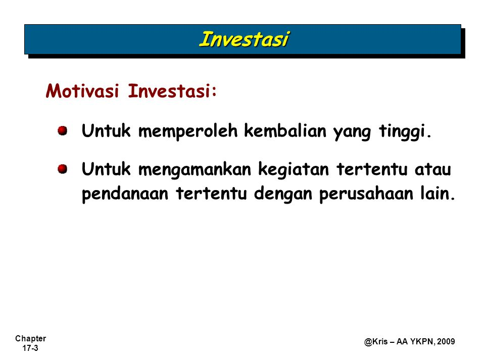 Chapter 17-4 @Kris – AA YKPN, 2009 Perusahaan mencatat investasi berdasarkan  Jenis sekuritas (utang atau modal) dan  Tujuan investasi.
