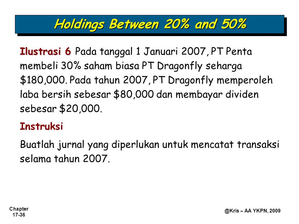 Chapter 17-36 @Kris – AA YKPN, 2009 Ilustrasi 6 Ilustrasi 6 Pada tanggal 1 Januari 2007, PT Penta membeli 30% saham biasa PT Dragonfly seharga $180,00
