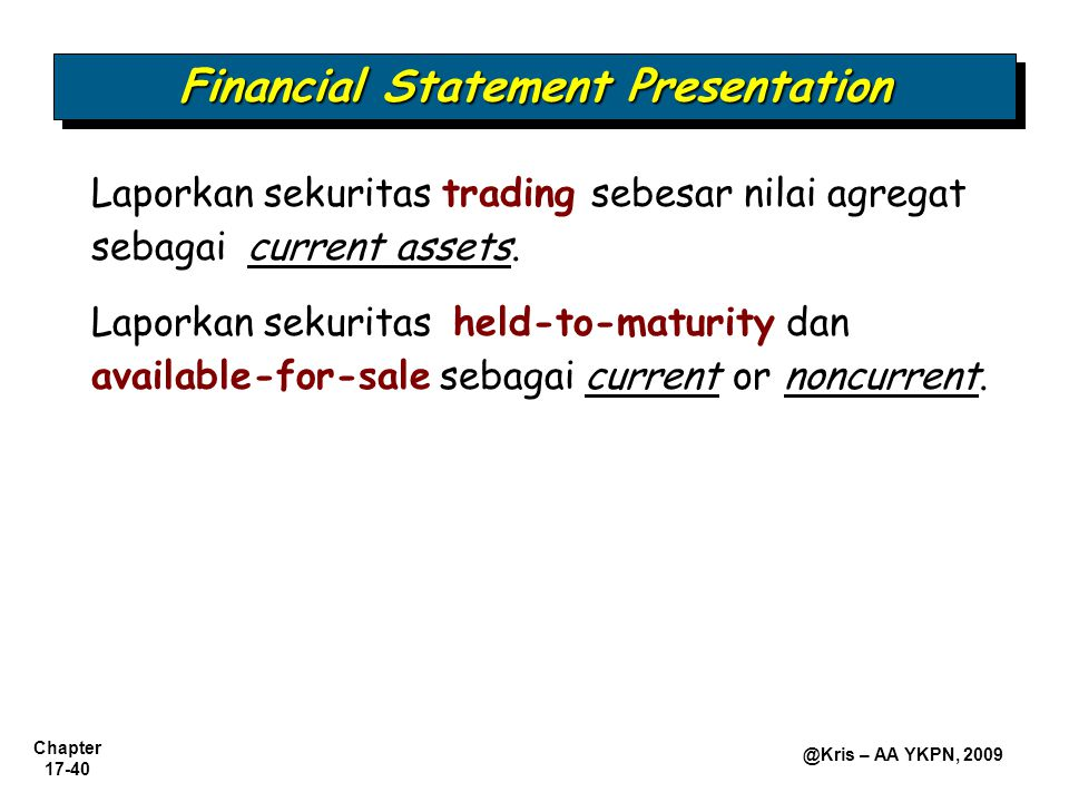 Chapter 17-40 @Kris – AA YKPN, 2009 Financial Statement Presentation Laporkan sekuritas trading sebesar nilai agregat sebagai current assets.