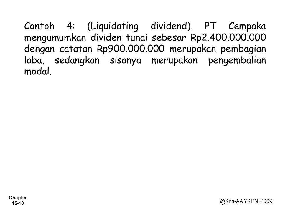 Chapter 15-10 @Kris-AA YKPN, 2009 Contoh 4: (Liquidating dividend). PT Cempaka mengumumkan dividen tunai sebesar Rp2.400.000.000 dengan catatan Rp900.