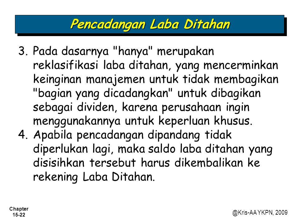 Chapter 15-22 @Kris-AA YKPN, 2009 Pencadangan Laba Ditahan 3.Pada dasarnya