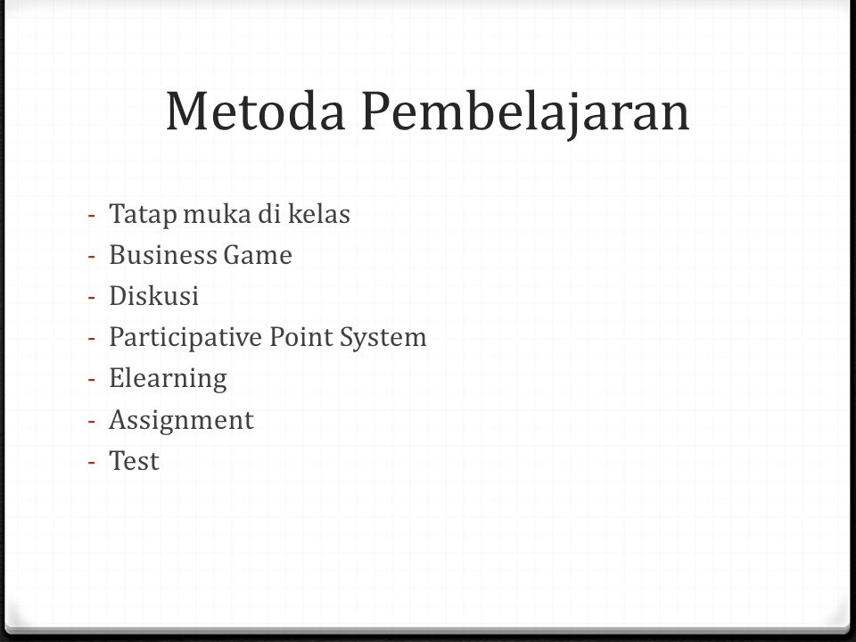 Metoda Pembelajaran - Tatap muka di kelas - Business Game - Diskusi - Participative Point System - Elearning - Assignment - Test