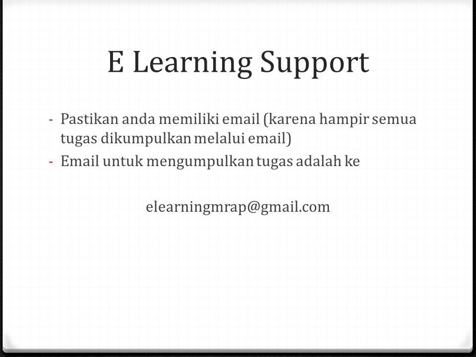 E Learning Support - Pastikan anda memiliki email (karena hampir semua tugas dikumpulkan melalui email) - Email untuk mengumpulkan tugas adalah ke ele