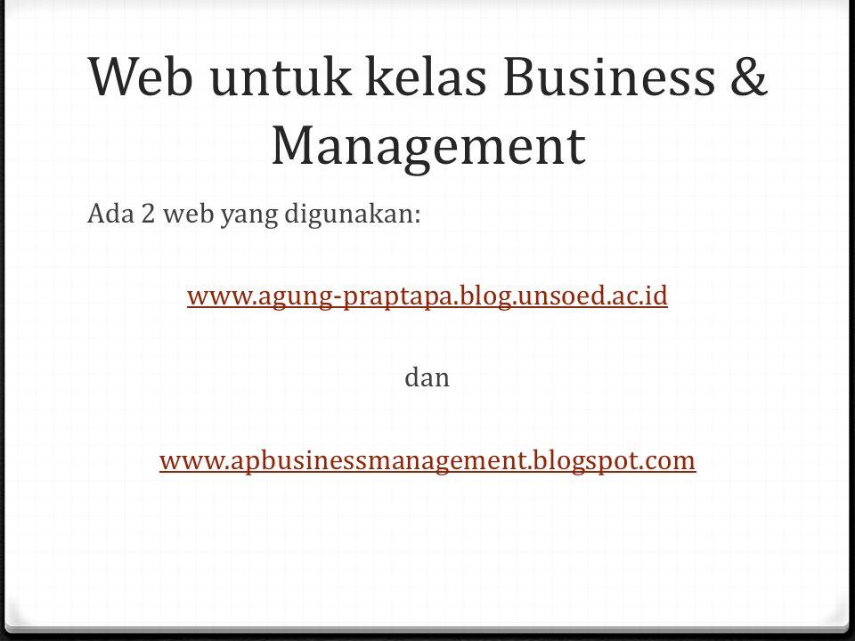 Web untuk kelas Business & Management Ada 2 web yang digunakan: www.agung-praptapa.blog.unsoed.ac.id dan www.apbusinessmanagement.blogspot.com