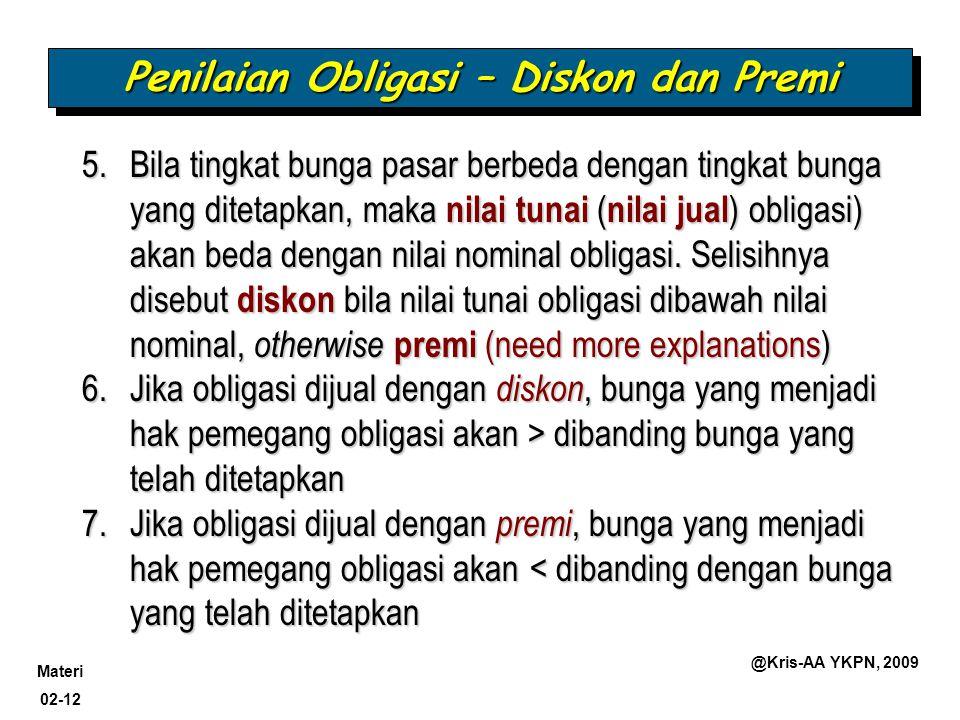 Materi 02-12 @Kris-AA YKPN, 2009 Penilaian Obligasi – Diskon dan Premi 5.Bila tingkat bunga pasar berbeda dengan tingkat bunga yang ditetapkan, maka n
