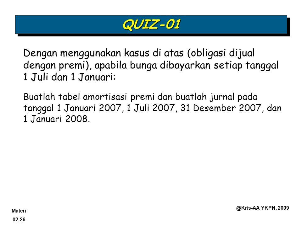 Materi 02-26 @Kris-AA YKPN, 2009 Dengan menggunakan kasus di atas (obligasi dijual dengan premi), apabila bunga dibayarkan setiap tanggal 1 Juli dan 1