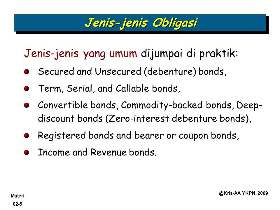 Materi 02-5 @Kris-AA YKPN, 2009 Jenis-jenis Obligasi Jenis-jenis yang umum dijumpai di praktik: Secured and Unsecured (debenture) bonds, Term, Serial,
