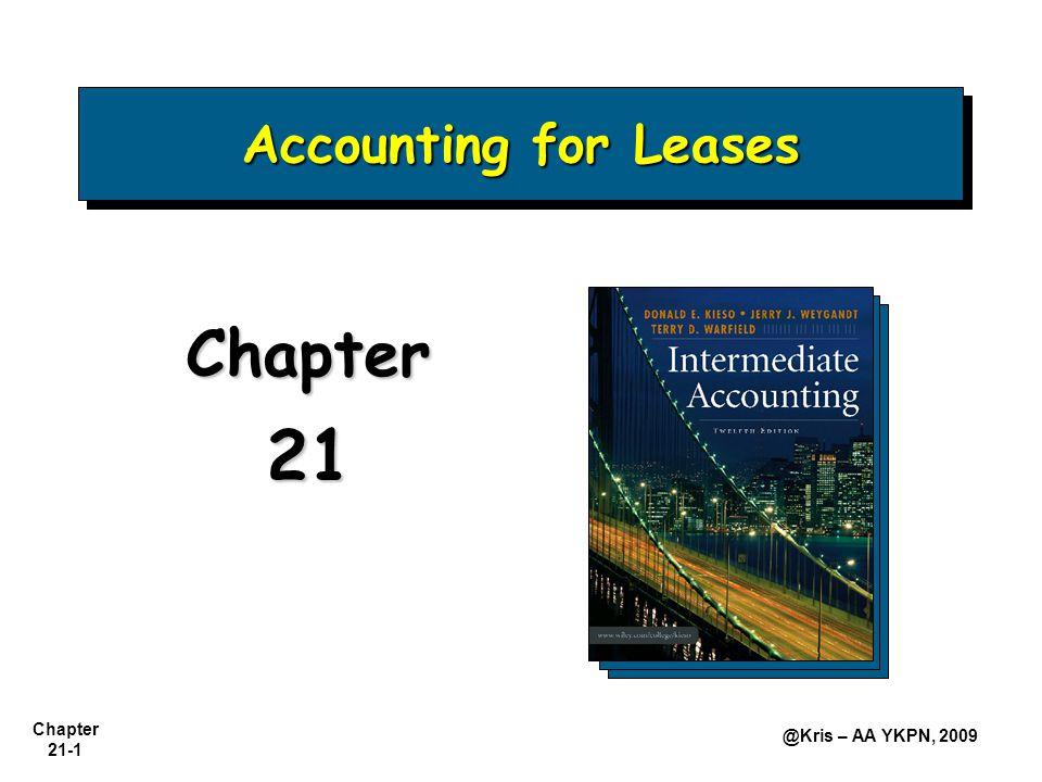 Chapter 21-12 @Kris – AA YKPN, 2009 Recovery of Investment Test (90% Test) Accounting by the Lessee Pembayaran sewa minimum: Pembayaran sewa minimum Nilai residu yang dijamin Penalti gagal memperbarui kontrak Opsi pembelian Executory Costs: Asuransi Pemeliharaan Pajak Dikeluarkan dari perhitungan NT pembayaran sewa minimum