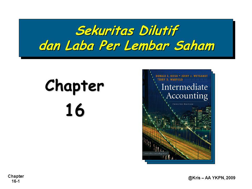 Chapter 16-2 @Kris – AA YKPN, 2009 Utang dan Modal Utang Konversi Saham Preferen Konversi Waran Sekuritas Dilutif dan Laba Per Lembar Saham Sekuritas Dilutif Perhitungan Laba per Lembar Saham Struktur Modal Sederhana Struktur Modal Kompleks