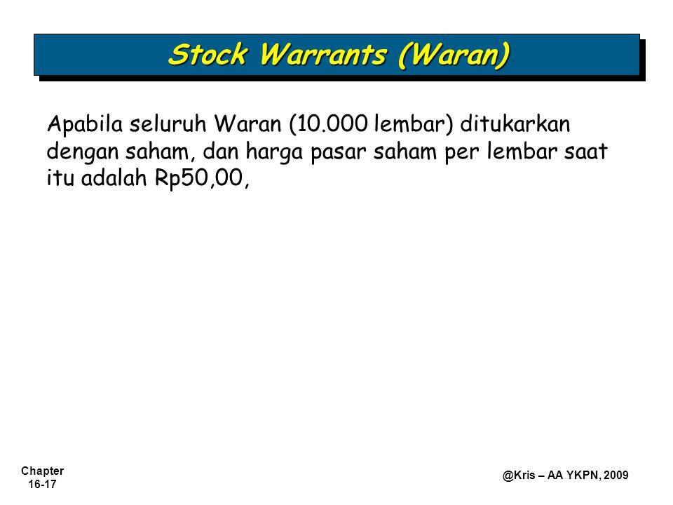 Chapter 16-17 @Kris – AA YKPN, 2009 Stock Warrants (Waran) Apabila seluruh Waran (10.000 lembar) ditukarkan dengan saham, dan harga pasar saham per lembar saat itu adalah Rp50,00,