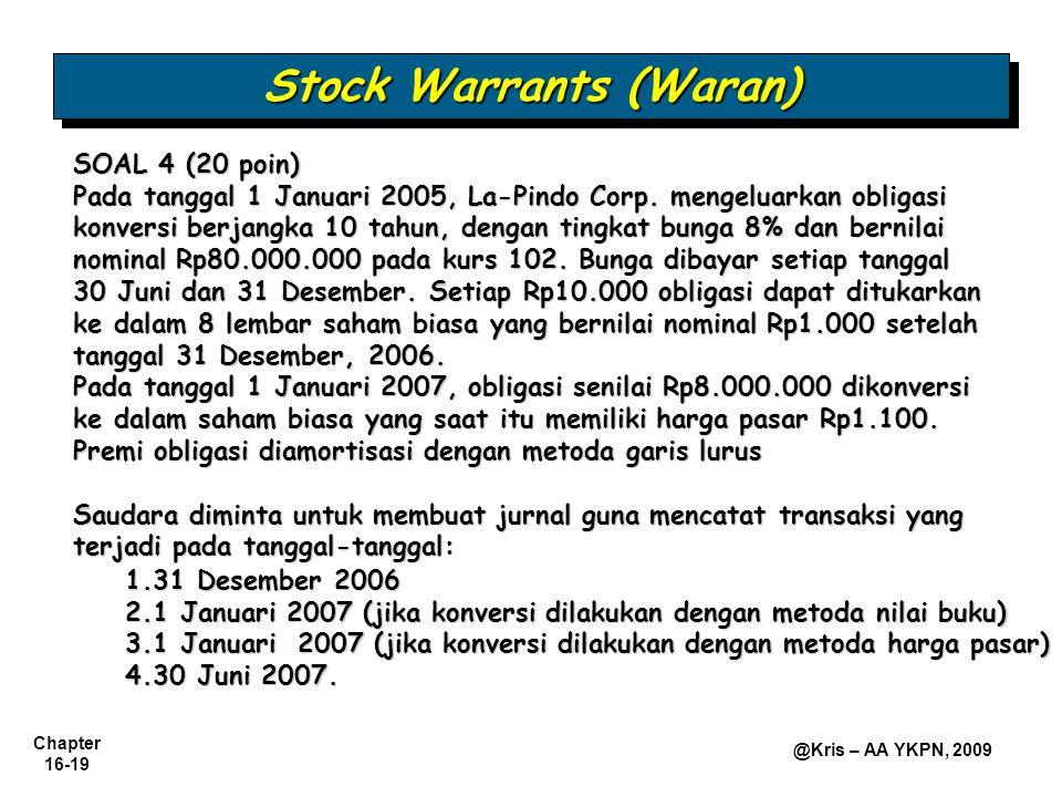Chapter 16-19 @Kris – AA YKPN, 2009 Stock Warrants (Waran) SOAL 4 (20 poin) Pada tanggal 1 Januari 2005, La-Pindo Corp. mengeluarkan obligasi konversi