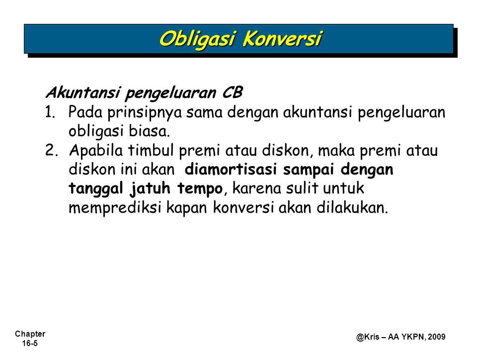 Chapter 16-5 @Kris – AA YKPN, 2009 Akuntansi pengeluaran CB 1.Pada prinsipnya sama dengan akuntansi pengeluaran obligasi biasa. 2.Apabila timbul premi