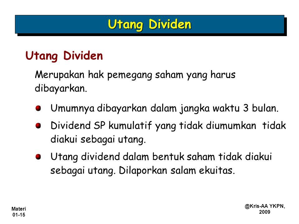 Materi 01-15 @Kris-AA YKPN, 2009 Merupakan hak pemegang saham yang harus dibayarkan. Utang Dividen Umumnya dibayarkan dalam jangka waktu 3 bulan. Divi