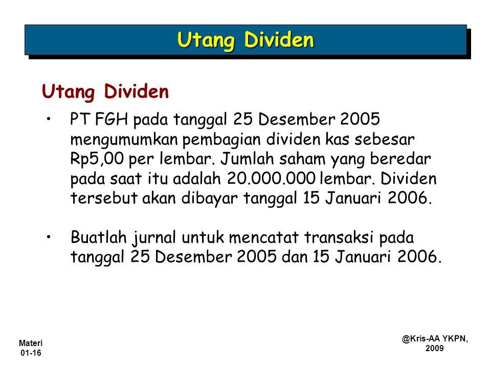 Materi 01-16 @Kris-AA YKPN, 2009 Utang Dividen PT FGH pada tanggal 25 Desember 2005 mengumumkan pembagian dividen kas sebesar Rp5,00 per lembar. Jumla