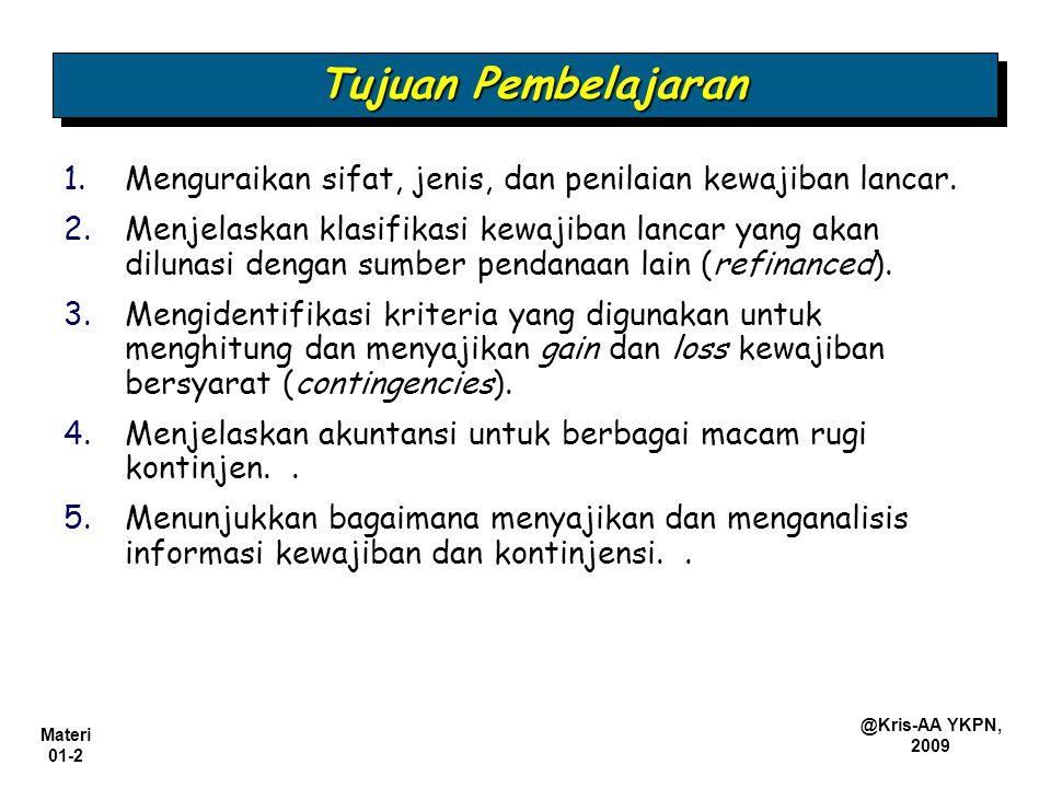 Materi 01-2 @Kris-AA YKPN, 2009 1. 1.Menguraikan sifat, jenis, dan penilaian kewajiban lancar. 2. 2.Menjelaskan klasifikasi kewajiban lancar yang akan