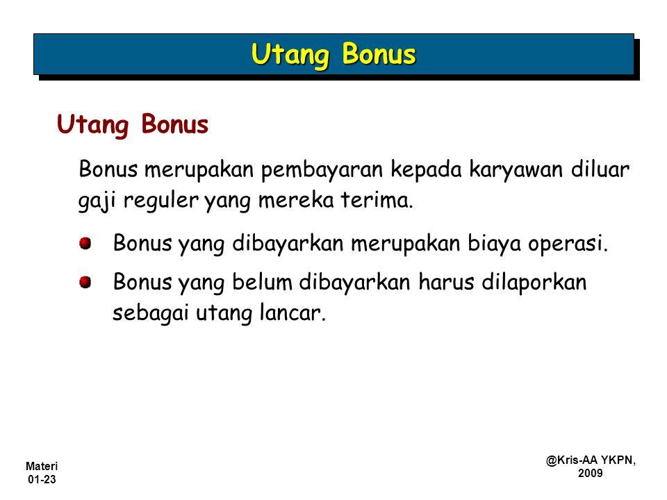 Materi 01-23 @Kris-AA YKPN, 2009 Utang Bonus Bonus merupakan pembayaran kepada karyawan diluar gaji reguler yang mereka terima. Bonus yang dibayarkan
