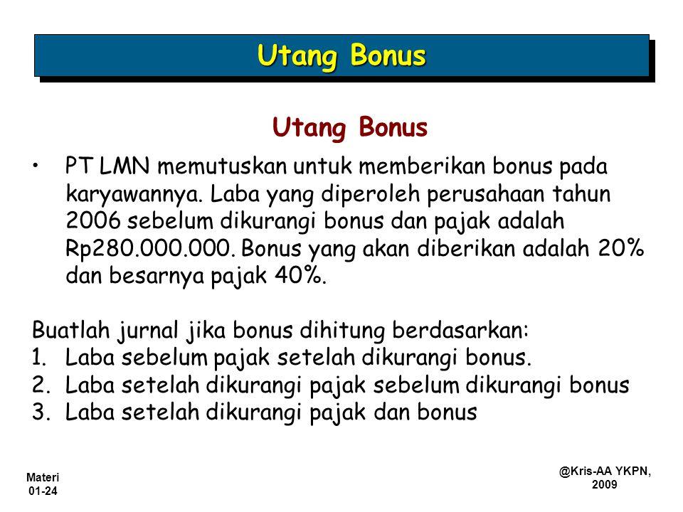 Materi 01-24 @Kris-AA YKPN, 2009 Utang Bonus PT LMN memutuskan untuk memberikan bonus pada karyawannya. Laba yang diperoleh perusahaan tahun 2006 sebe