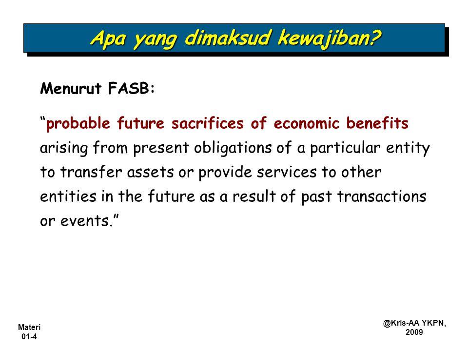 "Materi 01-4 @Kris-AA YKPN, 2009 Apa yang dimaksud kewajiban? Menurut FASB: ""probable future sacrifices of economic benefits arising from present oblig"