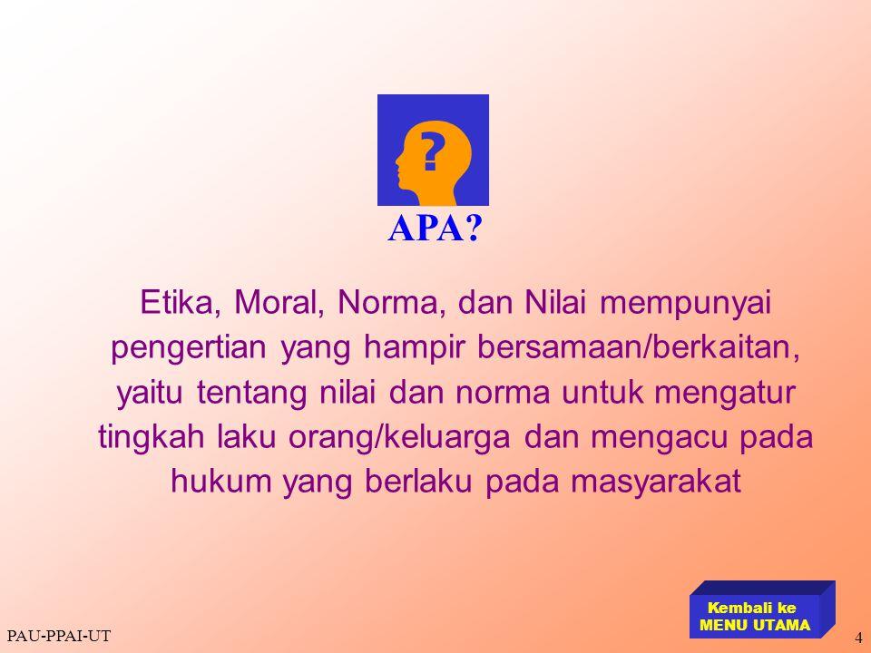 PAU-PPAI-UT 4 Etika, Moral, Norma, dan Nilai mempunyai pengertian yang hampir bersamaan/berkaitan, yaitu tentang nilai dan norma untuk mengatur tingka