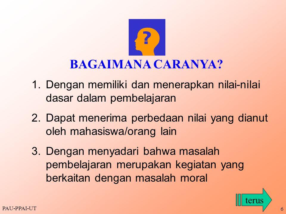 PAU-PPAI-UT 7 4.Dapat menjawab dengan jujur pertanyaan- pertanyaan yang berkaitan dengan etika dan moral secara umum.