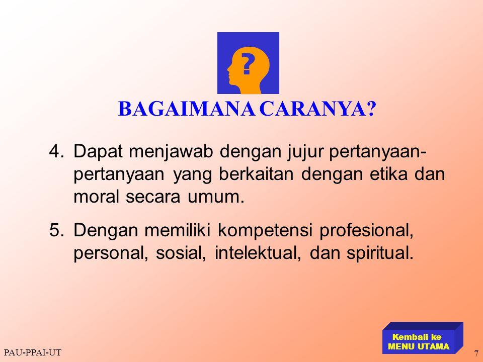 PAU-PPAI-UT 7 4.Dapat menjawab dengan jujur pertanyaan- pertanyaan yang berkaitan dengan etika dan moral secara umum. 5.Dengan memiliki kompetensi pro