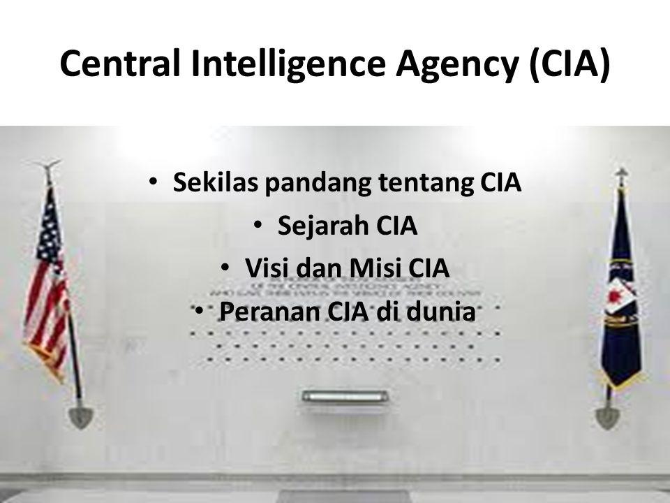 Central Intelligence Agency (CIA) Sekilas pandang tentang CIA Sejarah CIA Visi dan Misi CIA Peranan CIA di dunia