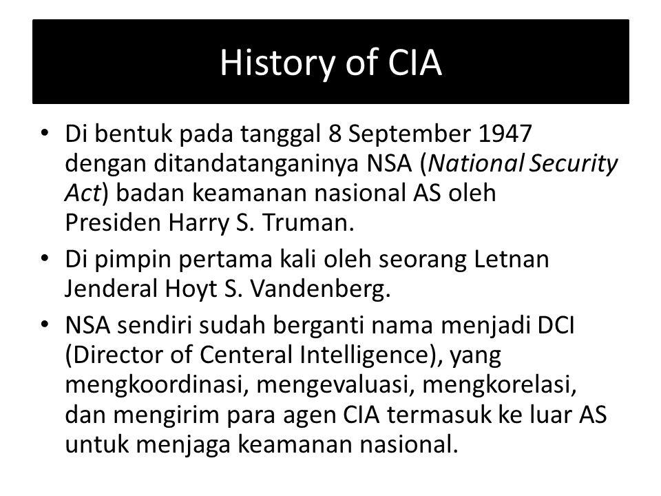 History of CIA Di bentuk pada tanggal 8 September 1947 dengan ditandatanganinya NSA (National Security Act) badan keamanan nasional AS oleh Presiden H